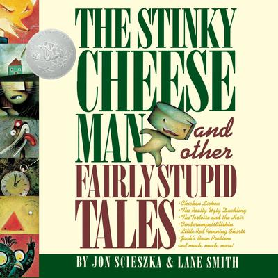 The Stinky Cheese Man: And Other Fairly Stupid Tales Audiobook, by Jon Scieszka