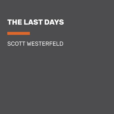 The Last Days Audiobook, by Scott Westerfeld