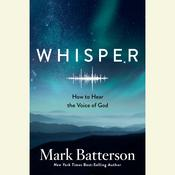 Whisper: How to Hear the Voice of God Audiobook, by Mark Batterson