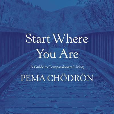 Start Where You Are: A Guide to Compassionate Living Audiobook, by Pema Chödrön