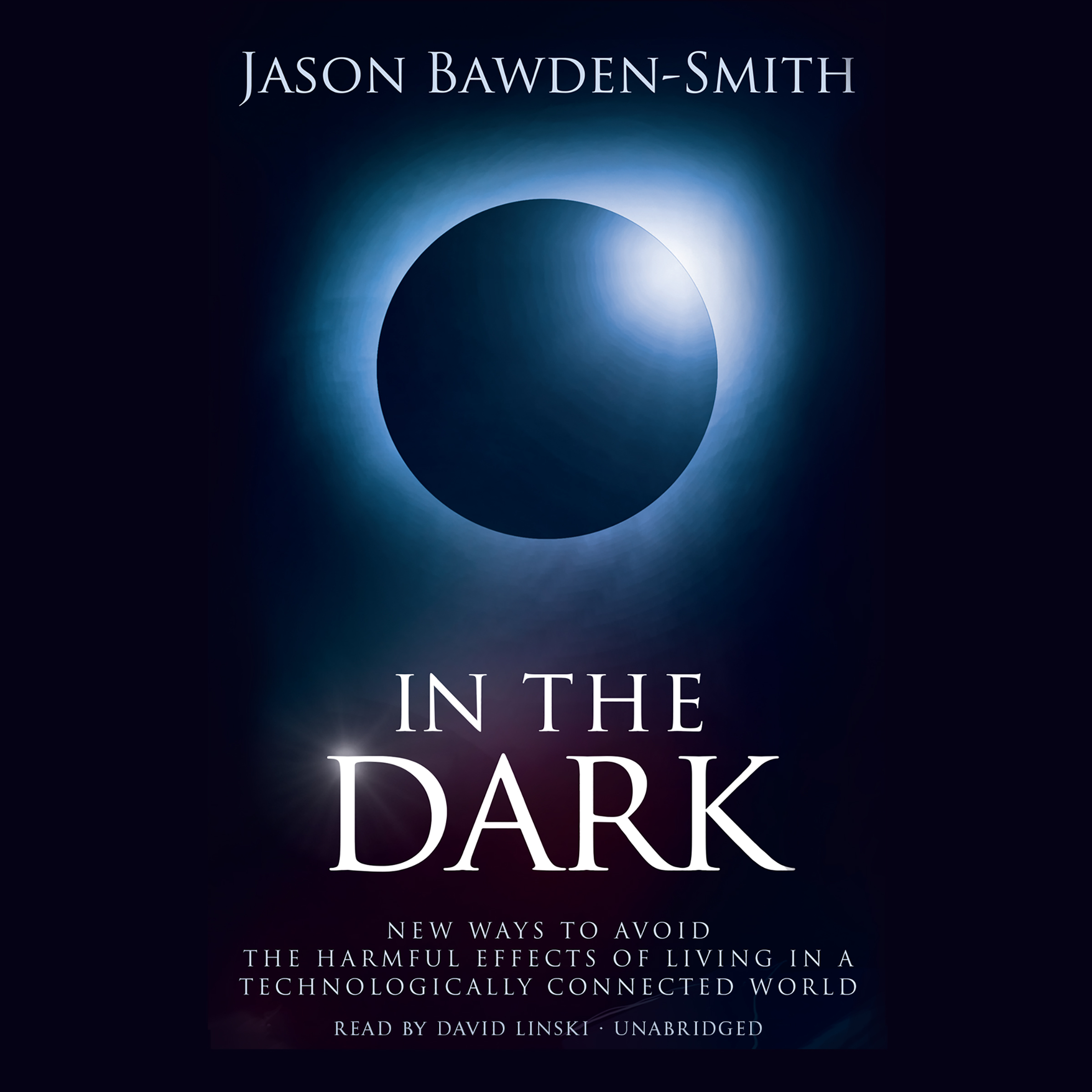 Printable In the Dark: New Ways to Avoid the Harmful Effects of Living in a Technologically Connected World Audiobook Cover Art