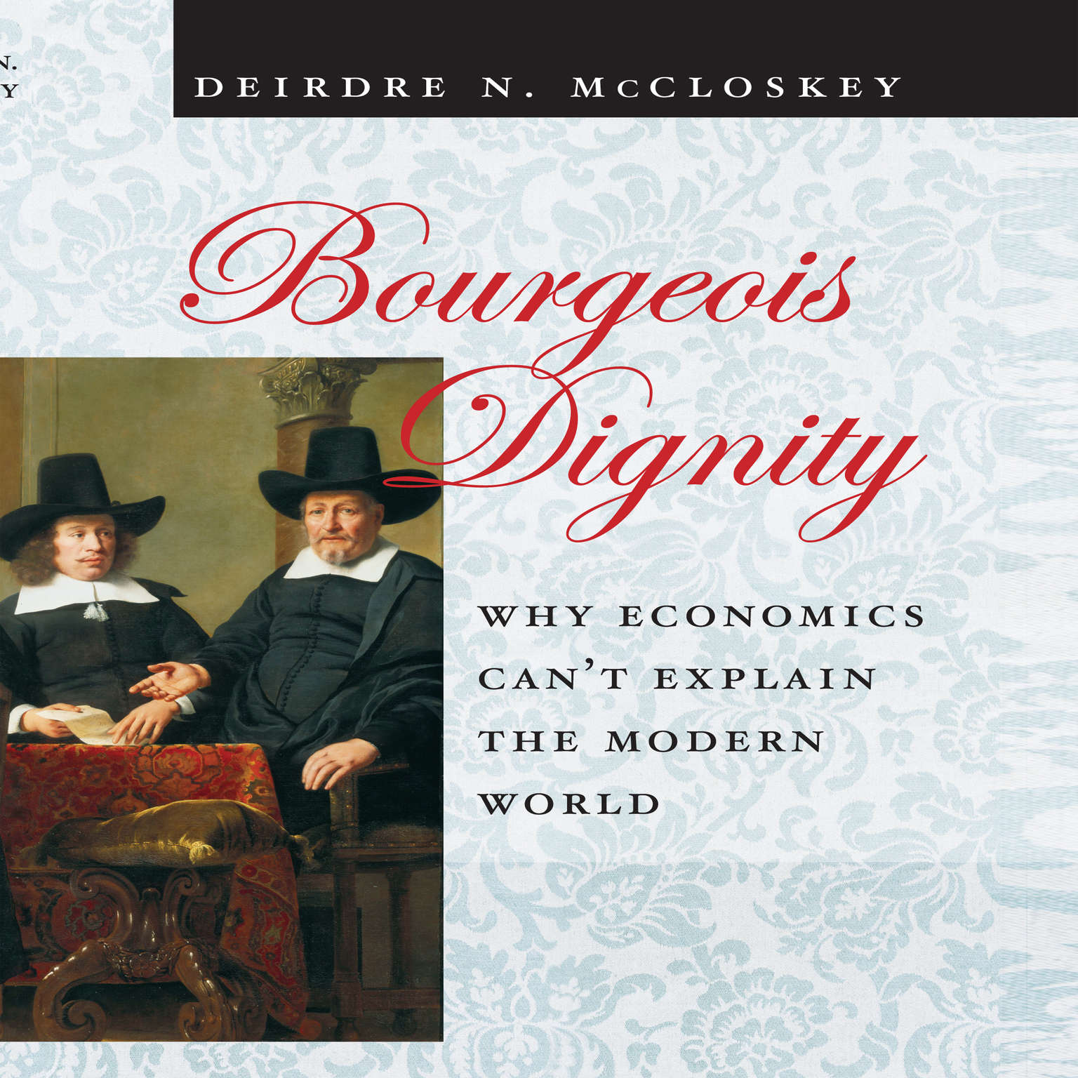 Bourgeois Dignity: Why Economics Cant Explain the Modern World Audiobook, by Deirdre N. McCloskey