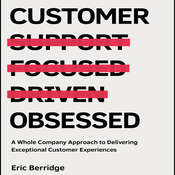 Customer Obsessed: A Whole Company Approach to Delivering Exceptional Customer Experiences Audiobook, by Eric Berridge