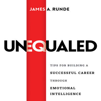Unequaled: Tips for Building a Successful Career Through Emotional Intellignece Audiobook, by James A. Runde