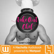 Take Out Chef: A Hachette Audiobook powered by Wattpad Production Audiobook, by Gaby Cabezut