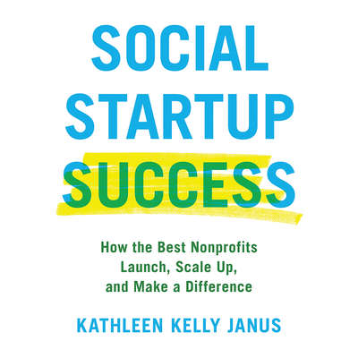 Social Startup Success: How the Best Nonprofits Launch, Scale Up, and Make a Difference Audiobook, by Kathleen Kelly Janus