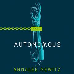 Autonomous: A Novel Audiobook, by Annalee Newitz