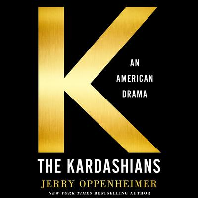 The Kardashians: An American Drama Audiobook, by Jerry Oppenheimer