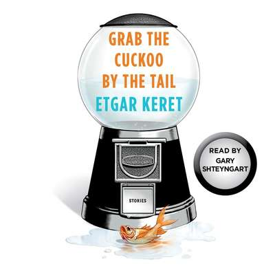 Grab the Cuckoo by the Tail: A Story From Suddenly, a Knock on the Door Audiobook, by Etgar Keret