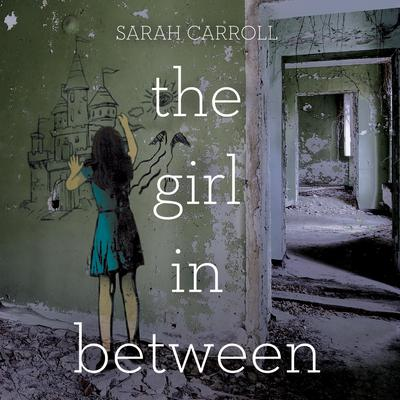 The Girl in Between Audiobook, by Sarah Carroll