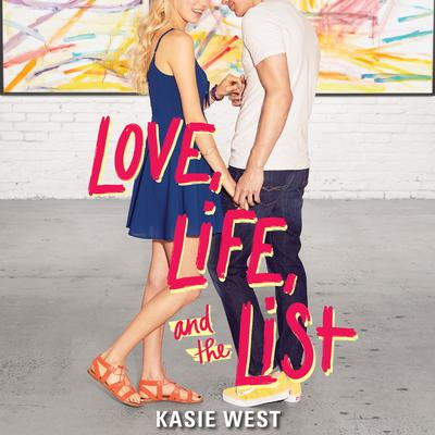 Love, Life, and the List Audiobook, by Kasie West