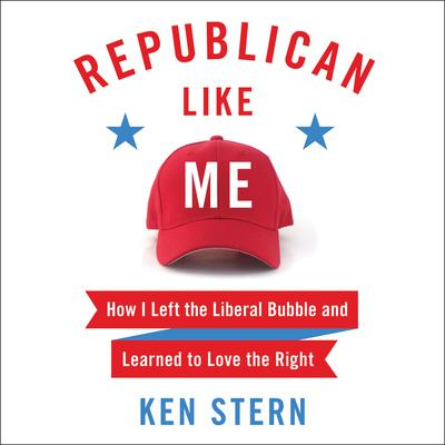 Republican Like Me: How I Left the Liberal Bubble and Learned to Love the Right Audiobook, by Ken Stern