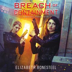 Breach of Containment: A Central Corps Novel Audiobook, by Elizabeth Bonesteel