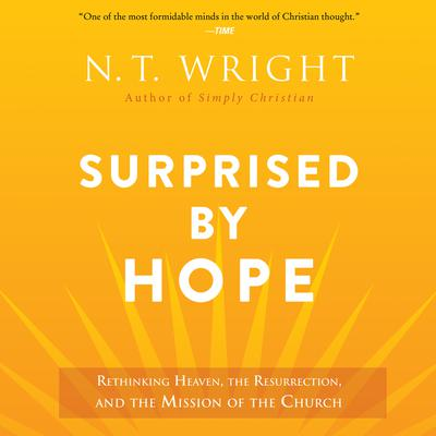 Surprised by Hope: Rethinking Heaven, the Resurrection, and the Mission of the Church Audiobook, by N. T. Wright