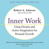 Inner Work: Using Dreams and Creative Imagination for Personal Growth and Integration Audiobook, by Robert A. Johnson