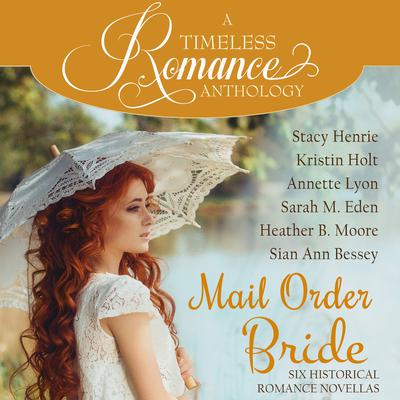 Mail Order Bride Collection: Six Historical Romance Novellas Audiobook, by Sarah M. Eden