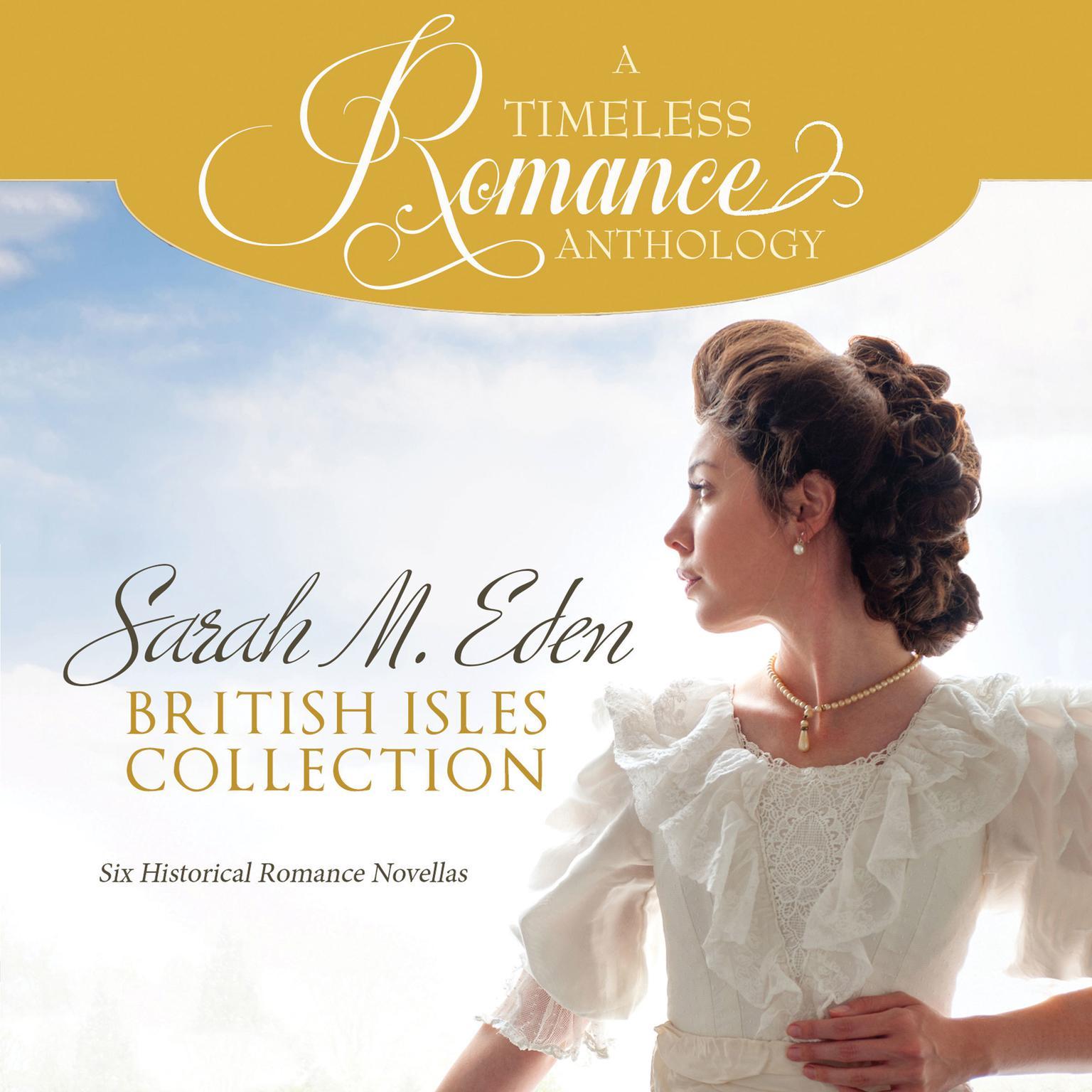 Sarah M. Eden British Isles Collection: Six Historical Romance Novellas Audiobook, by Sarah M. Eden
