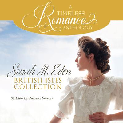 Sarah M. Eden British Isles Collection: Six Historical Romance Novellas Audiobook, by Sarah M. Eden