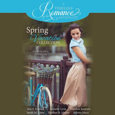 Spring Vacation Collection: Six Romance Novellas Audiobook, by Sarah M. Eden