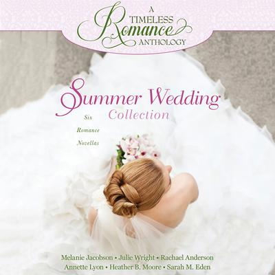 Summer Wedding Collection: Six Romance Novellas Audiobook, by Julie Wright