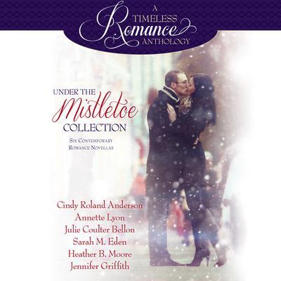 Under the Mistletoe: Six Contemporary Romance Novellas Audiobook, by Sarah M. Eden