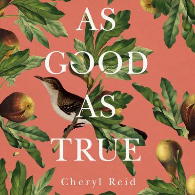 As Good as True Audiobook, by Cheryl Reid