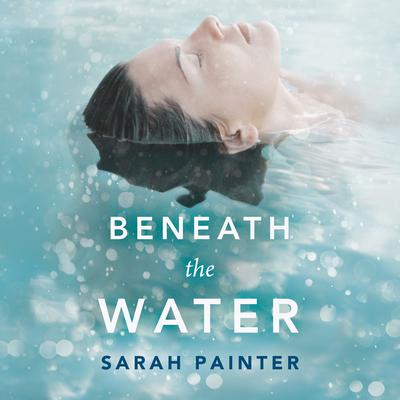 Beneath the Water Audiobook, by Sarah Painter
