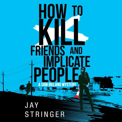 How To Kill Friends And Implicate People Audiobook, by Jay Stringer