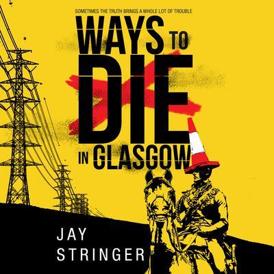 Ways to Die in Glasgow Audiobook, by Jay Stringer