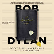 Bob Dylan: A Spiritual Life Audiobook, by Scott M. Marshall