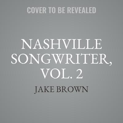 Nashville Songwriter, Vol. 2: The Inside Stories behind Country Music's Greatest Hits Audiobook, by Jake Brown