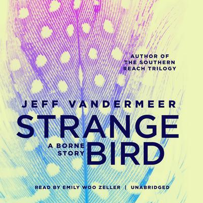The Strange Bird: A Borne Story Audiobook, by Jeff VanderMeer