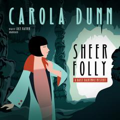 Sheer Folly: A Daisy Dalrymple Mystery Audiobook, by Carola Dunn