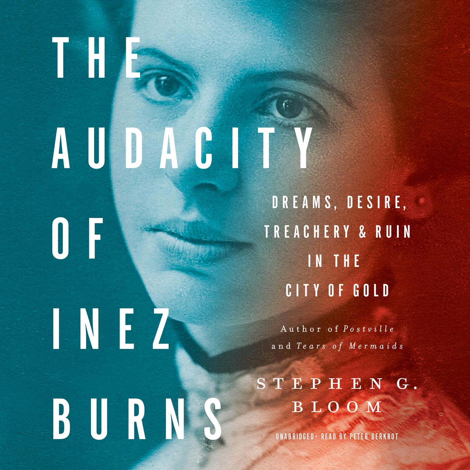 The Audacity of Inez Burns: Dreams, Desire, Treachery, and Ruin in the City of Gold Audiobook, by Stephen G. Bloom