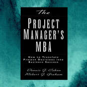 The Project Managers MBA: How to Translate Project Decisions into Business Success Audiobook, by Dennis J. Cohen, Robert J. Graham