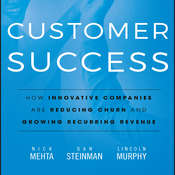 Customer Success: How Innovative Companies Are Reducing Churn and Growing Recurring Revenue Audiobook, by Nick  Mehta, Dan Steinman, Lincoln Murphy
