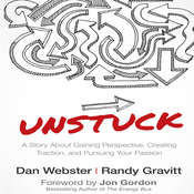 Unstuck: A Story About Gaining Perspective, Creating Traction, and Pursuing Your Passion Audiobook, by Dan Webster, Randy Gravitt