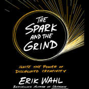 The Spark and The Grind: Ignite the Power of Disciplined Creativity Audiobook, by Erik Wahl