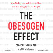 The Obesogen Effect: Why We Eat Less and Exercise More but Still Struggle to Lose Weight Audiobook, by Bruce Blumberg|