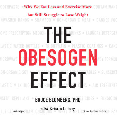 The Obesogen Effect: Why We Eat Less and Exercise More but Still Struggle to Lose Weight Audiobook, by Bruce Blumberg