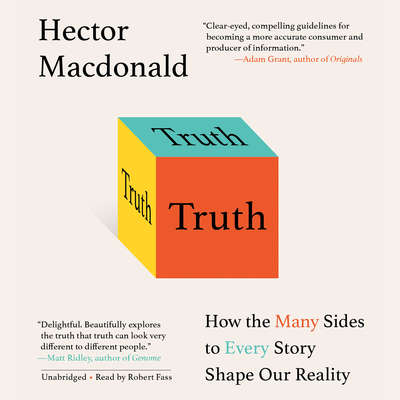 Truth: How the Many Sides to Every Story Shape Our Reality Audiobook, by Hector Macdonald