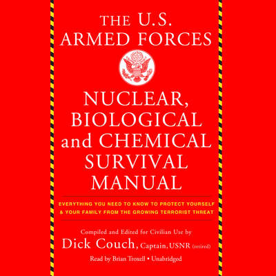 The US Armed Forces Nuclear, Biological, and Chemical Survival Manual: Everything You Need to Know to Protect Yourself and Your Family from the Growing Terrorist Threat Audiobook, by Dick Couch