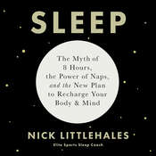 Sleep: The Myth of 8 Hours, the Power of Naps, and the New Plan to Recharge Your Body and Mind Audiobook, by Nick Littlehales