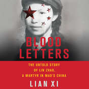 Blood Letters: The Untold Story of Lin Zhao, a Martyr in Maos China Audiobook, by Lian Xi