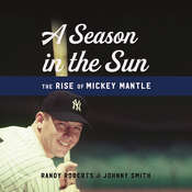 A Season in the Sun: The Rise of Mickey Mantle Audiobook, by Randy Roberts, Johnny Smith