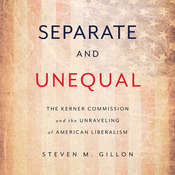 Separate and Unequal: The Kerner Commission and the Unraveling of American Liberalism Audiobook, by Steven M. Gillon