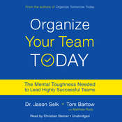 Organize Your Team Today: The Mental Toughness Needed to Lead Highly Successful Teams Audiobook, by Jason Selk|Tom Bartow|