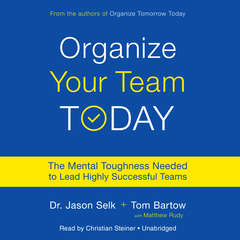 Organize Your Team Today: The Mental Toughness Needed to Lead Highly Successful Teams Audiobook, by Jason Selk, Tom Bartow