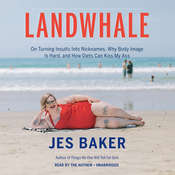 Landwhale: On Turning Insults Into Nicknames, Why Body Image Is Hard, and How Diets Can Kiss My Ass Audiobook, by Jes M. Baker