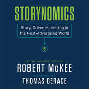 Storynomics: Story-Driven Marketing in the Post-Advertising World Audiobook, by Robert McKee, Thomas Gerace
